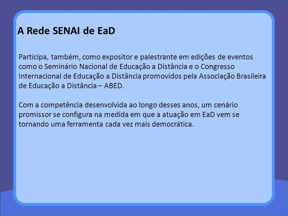 A Rede SENAI de EaD Participa, também, como expositor e palestrante em edições de eventos como o Seminário Nacional de Educação a Distância e o Congresso Internacional de Educação a Distância promovidos pela Associação Brasileira de Educação a Distância – ABED.