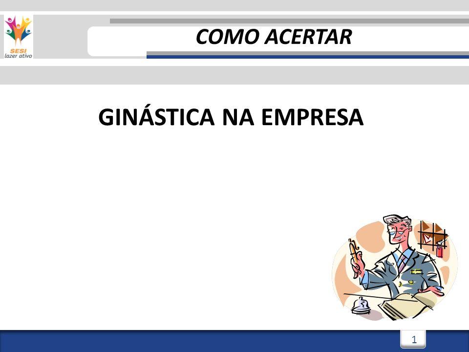 3/3/20141 1 COMO ACERTAR GINÁSTICA NA EMPRESA
