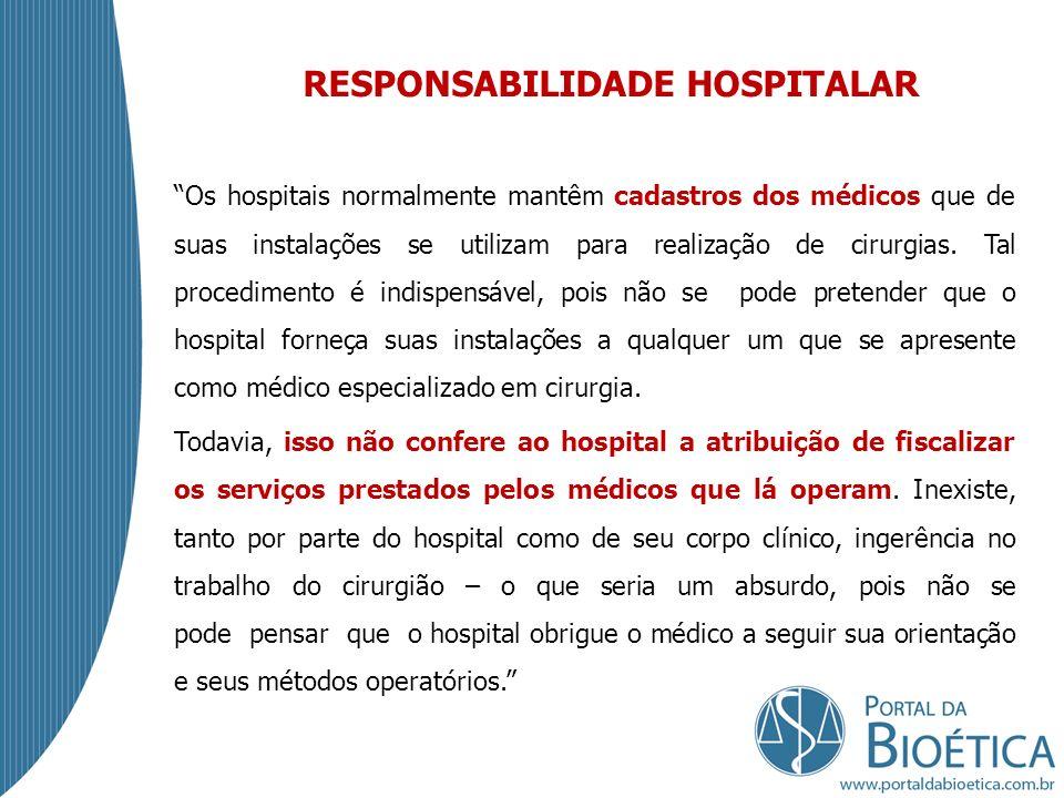 RESPONSABILIDADE HOSPITALAR Os hospitais normalmente mantêm cadastros dos médicos que de suas instalações se utilizam para realização de cirurgias.