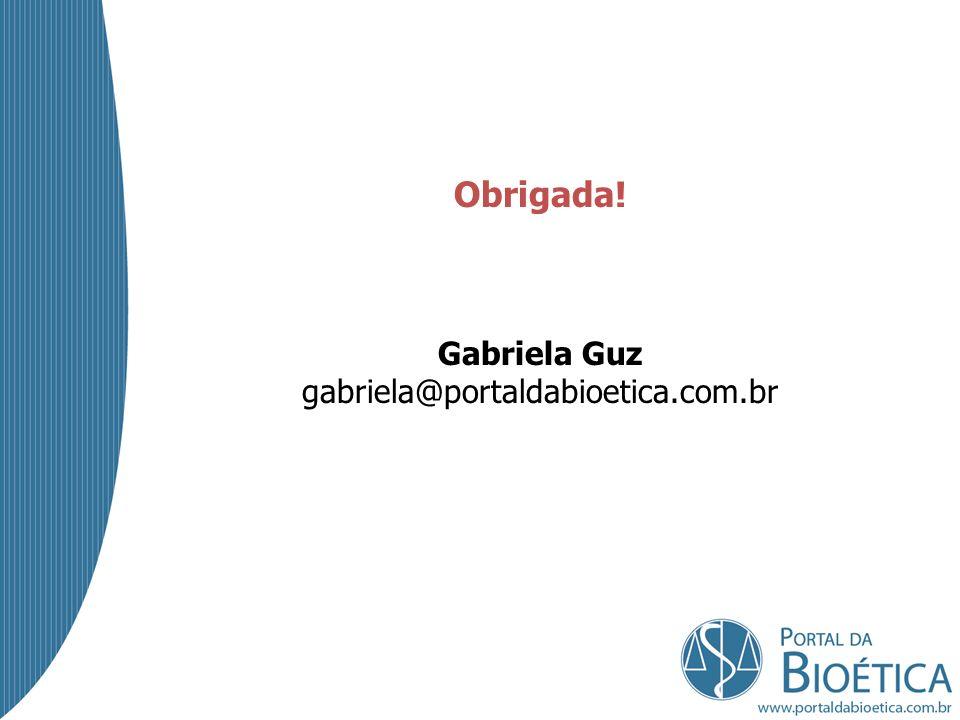Obrigada! Gabriela Guz gabriela@portaldabioetica.com.br