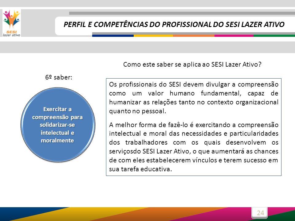24 Os profissionais do SESI devem divulgar a compreensão como um valor humano fundamental, capaz de humanizar as relações tanto no contexto organizacional quanto no pessoal.