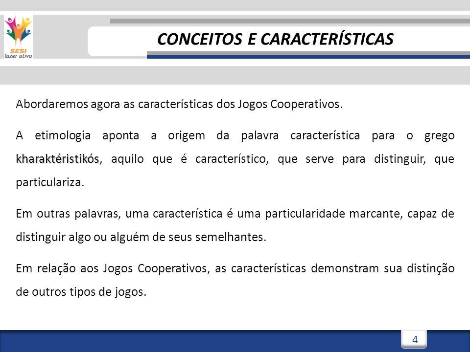 4 Abordaremos agora as características dos Jogos Cooperativos.
