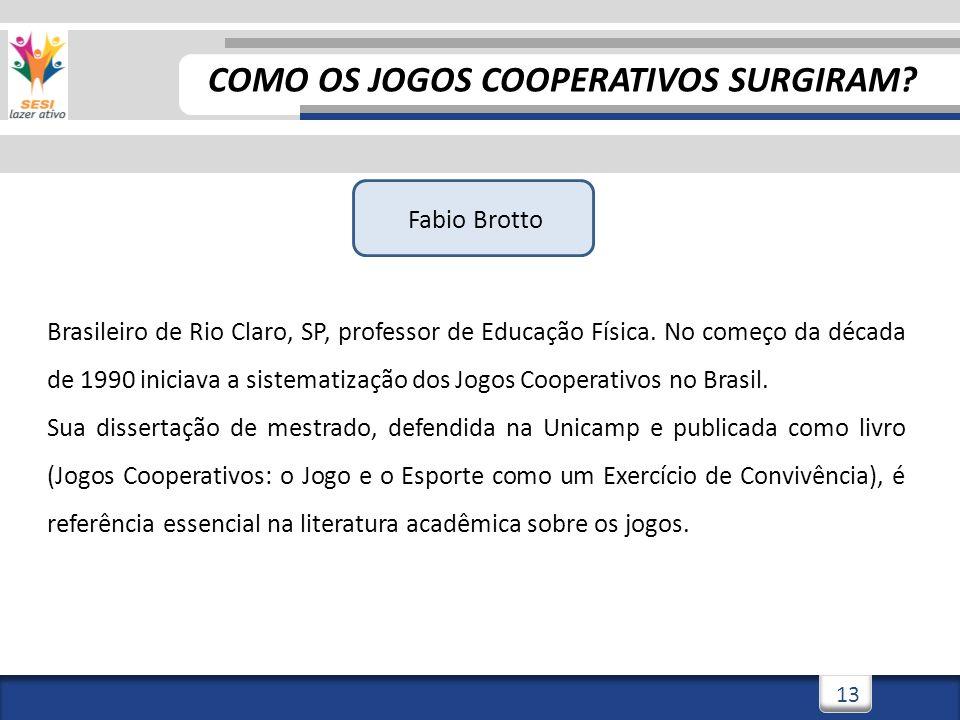 13 Fabio Brotto Brasileiro de Rio Claro, SP, professor de Educação Física. No começo da década de 1990 iniciava a sistematização dos Jogos Cooperativo
