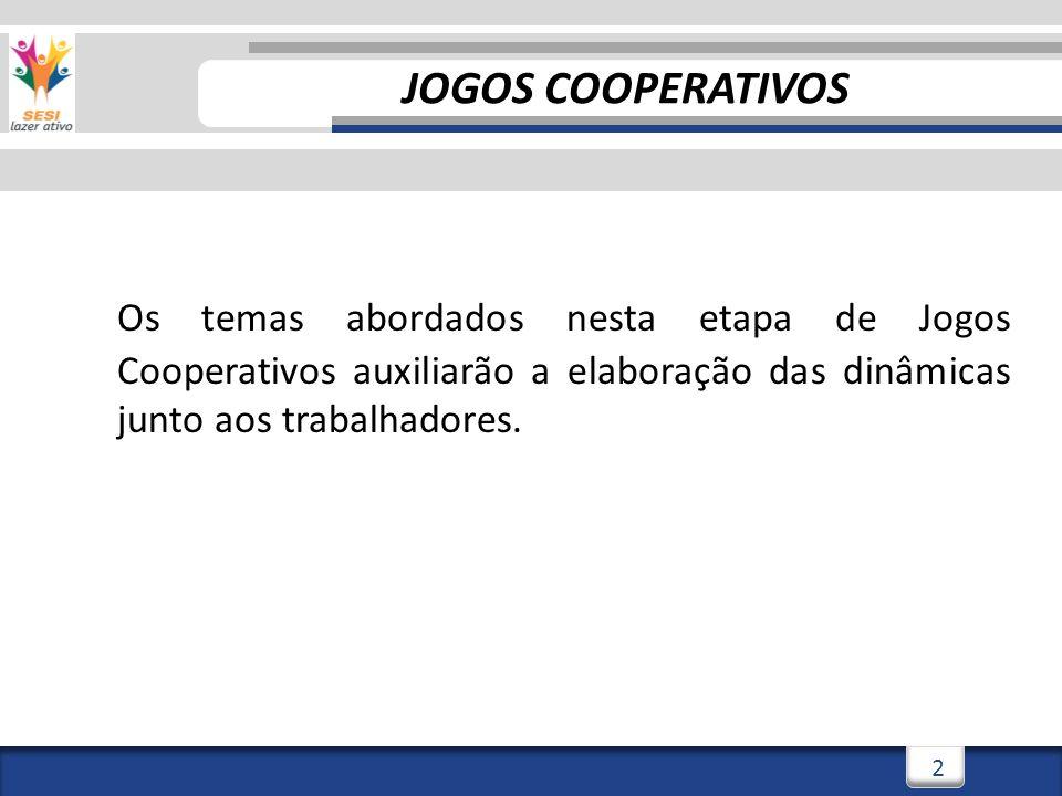 2 JOGOS COOPERATIVOS Os temas abordados nesta etapa de Jogos Cooperativos auxiliarão a elaboração das dinâmicas junto aos trabalhadores.