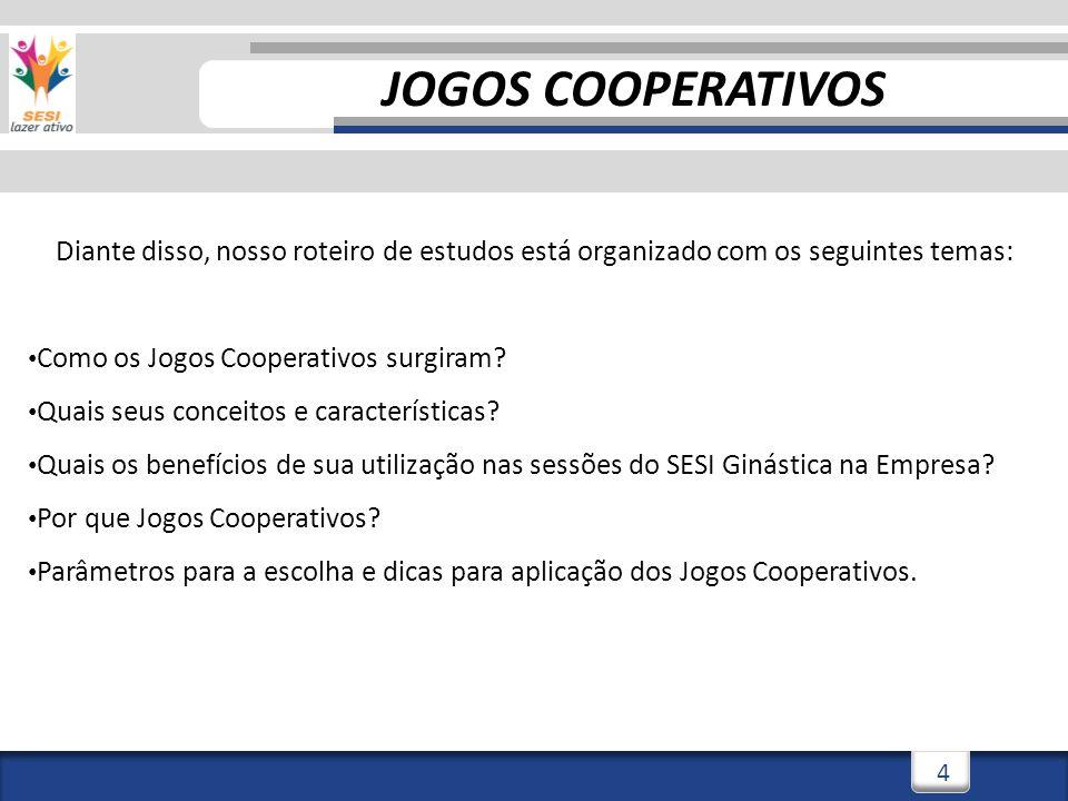 4 Diante disso, nosso roteiro de estudos está organizado com os seguintes temas: Como os Jogos Cooperativos surgiram? Quais seus conceitos e caracterí