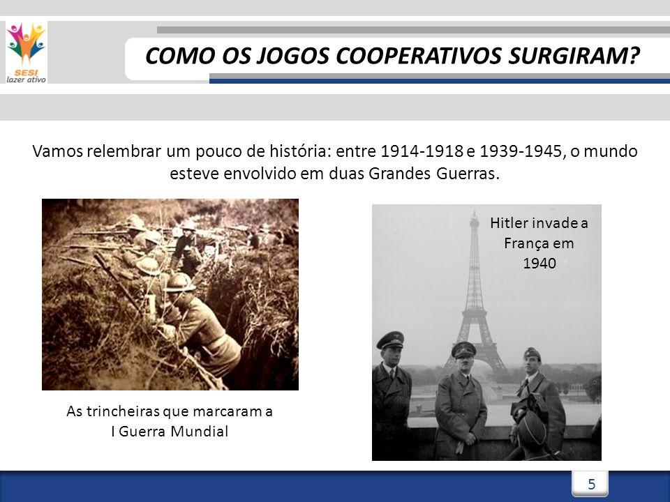 5 Vamos relembrar um pouco de história: entre 1914-1918 e 1939-1945, o mundo esteve envolvido em duas Grandes Guerras. COMO OS JOGOS COOPERATIVOS SURG