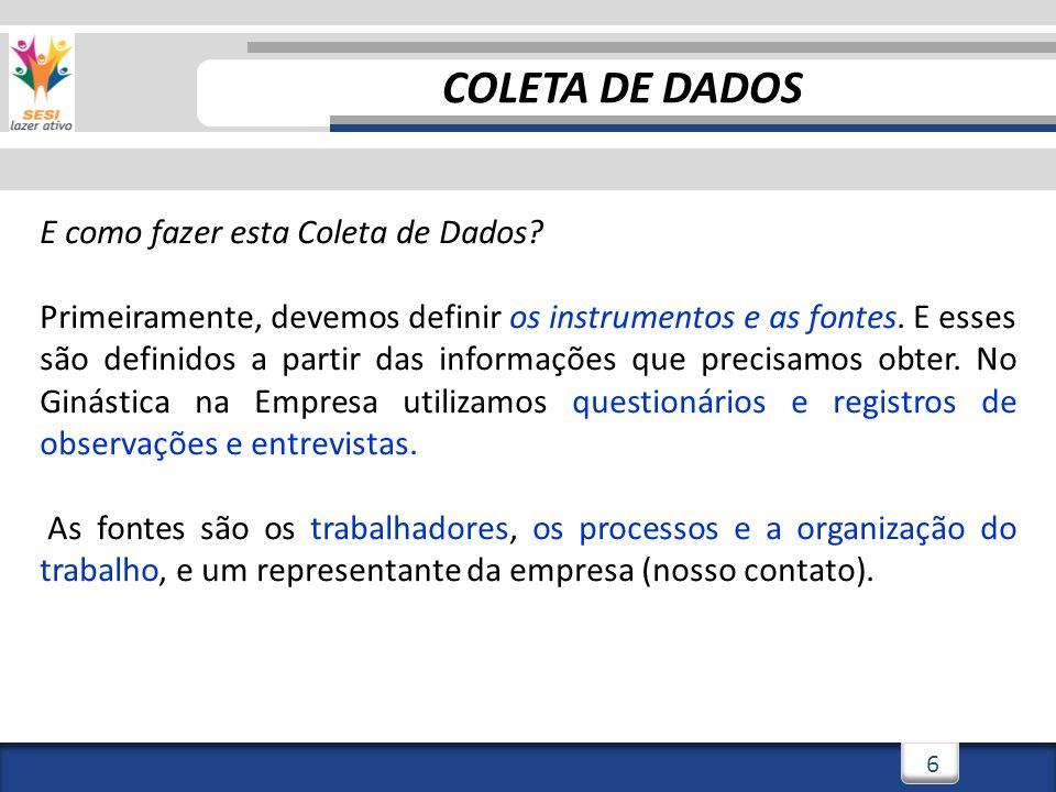 7 DICA: Para uma empresa com grande número de trabalhadores, o diagnóstico inicial (coleta de dados) poderá ser realizado por amostragem.