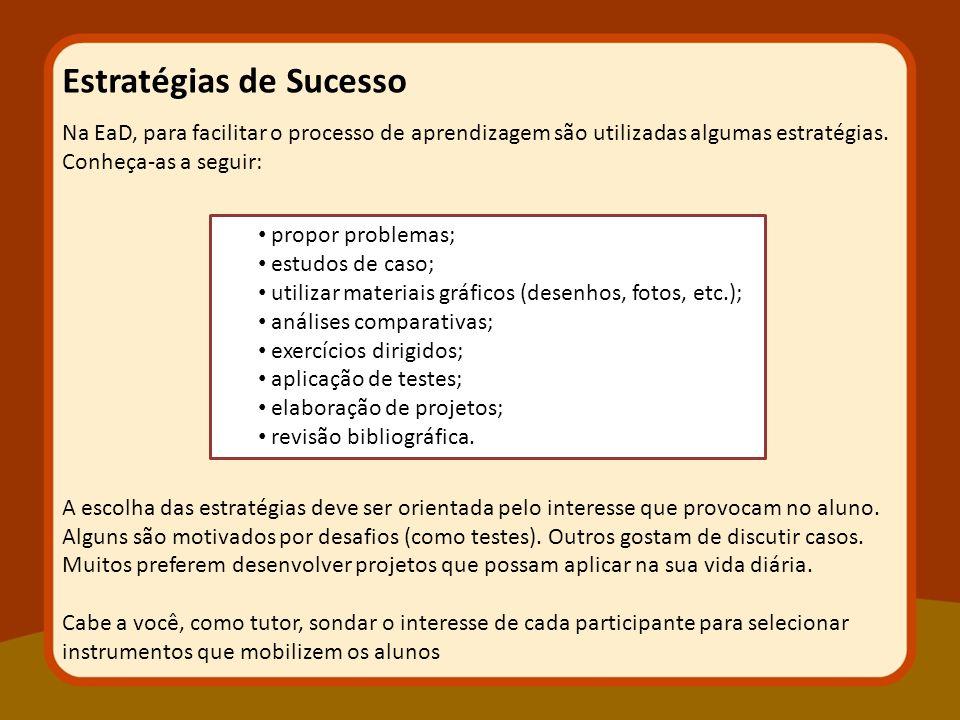 Na EaD, para facilitar o processo de aprendizagem são utilizadas algumas estratégias. Conheça-as a seguir: A escolha das estratégias deve ser orientad