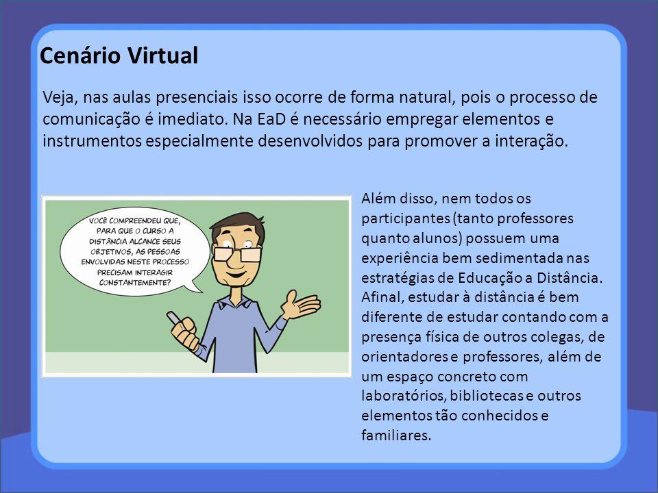 Cenário Virtual Veja, nas aulas presenciais isso ocorre de forma natural, pois o processo de comunicação é imediato. Na EaD é necessário empregar elem