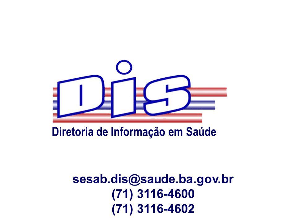 Diretoria de Informação em Saúde sesab.dis@saude.ba.gov.br (71) 3116-4600 (71) 3116-4602
