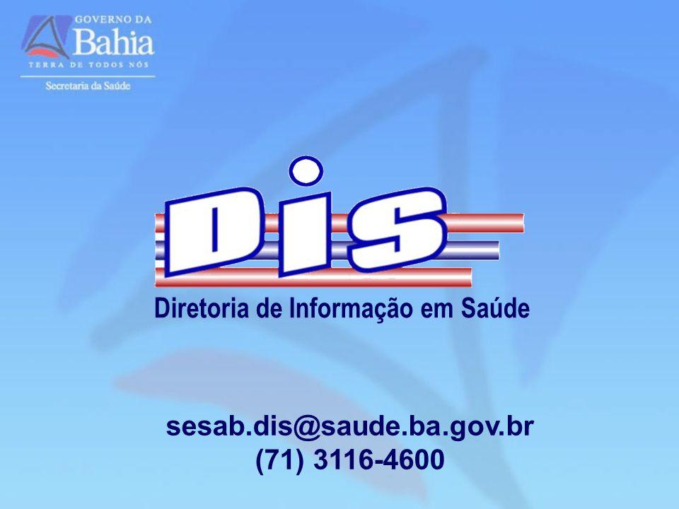 Diretoria de Informação em Saúde sesab.dis@saude.ba.gov.br (71) 3116-4600