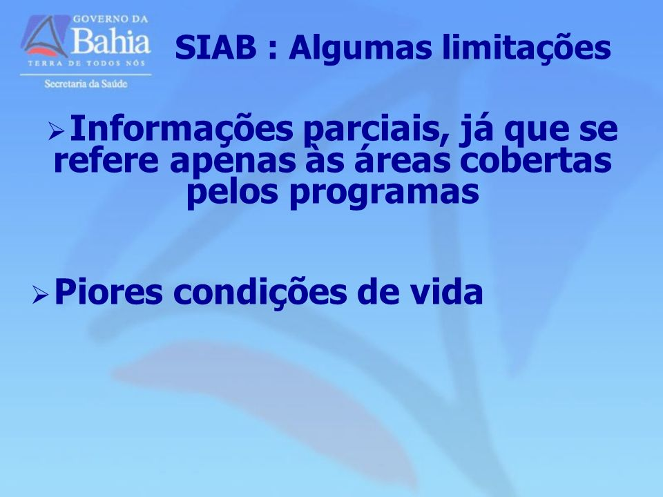 Informações parciais, já que se refere apenas às áreas cobertas pelos programas Piores condições de vida SIAB : Algumas limitações