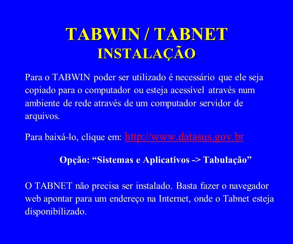 TABWIN / TABNET INSTALAÇÃO Para o TABWIN poder ser utilizado é necessário que ele seja copiado para o computador ou esteja acessível através num ambie