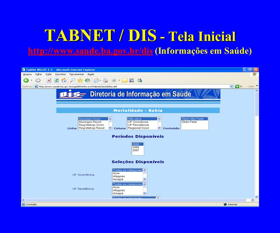 TABNET / DIS - Tela Inicial TABNET / DIS - Tela Inicial http://www.saude.ba.gov.br/dis (Informações em Saúde) http://www.saude.ba.gov.br/dis