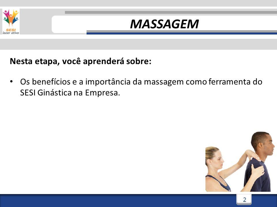 3/3/20143 3 Nesta etapa, você aprenderá sobre: Os benefícios e a importância da massagem como ferramenta do SESI Ginástica na Empresa.