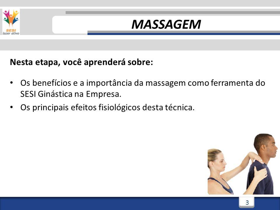3/3/20144 4 Nesta etapa, você aprenderá sobre: Os benefícios e a importância da massagem como ferramenta do SESI Ginástica na Empresa.