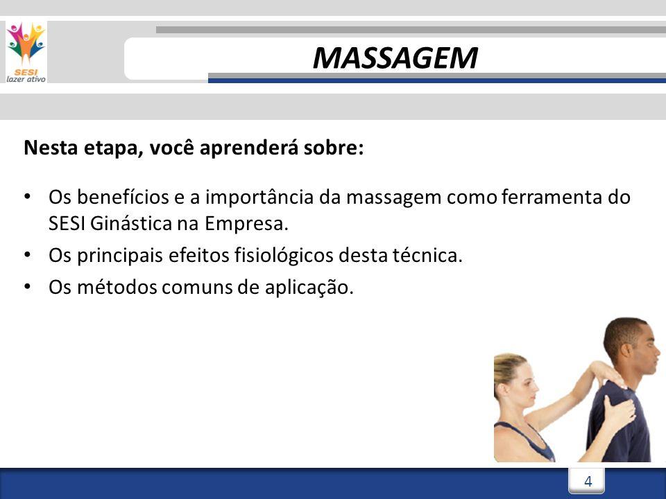 3/3/20144 4 Nesta etapa, você aprenderá sobre: Os benefícios e a importância da massagem como ferramenta do SESI Ginástica na Empresa. Os principais e