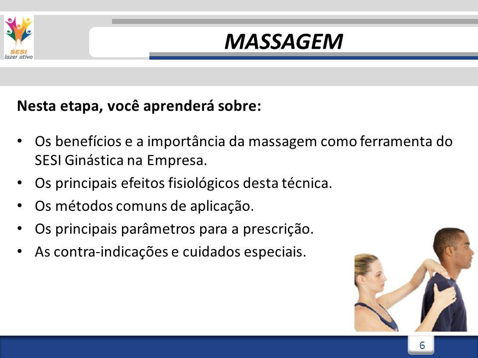 3/3/20146 6 Nesta etapa, você aprenderá sobre: Os benefícios e a importância da massagem como ferramenta do SESI Ginástica na Empresa. Os principais e