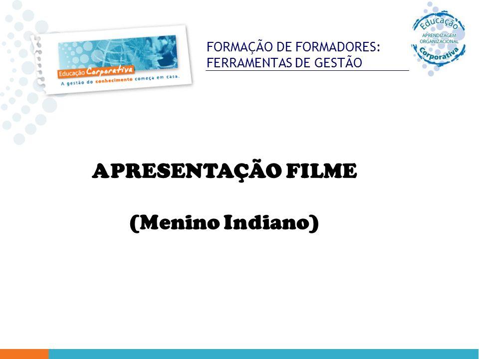 FORMAÇÃO DE FORMADORES: FERRAMENTAS DE GESTÃO APRESENTAÇÃO FILME (Menino Indiano)
