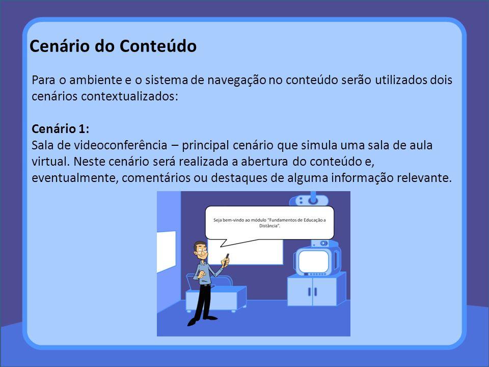 Cenário do Conteúdo Para o ambiente e o sistema de navegação no conteúdo serão utilizados dois cenários contextualizados: Cenário 1: Sala de videoconf