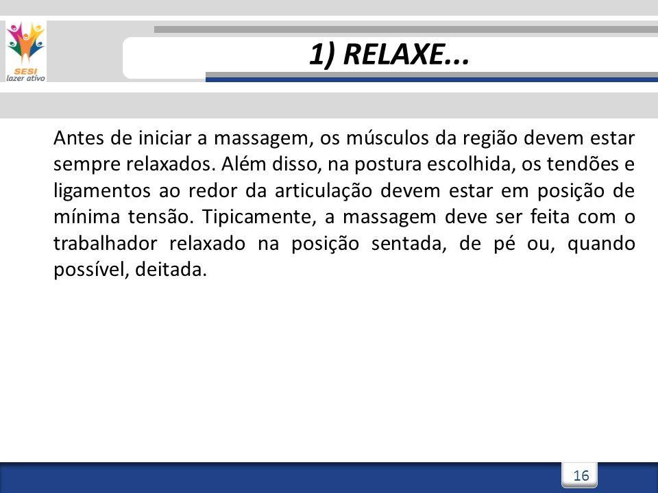 3/3/201416 1) RELAXE... Antes de iniciar a massagem, os músculos da região devem estar sempre relaxados. Além disso, na postura escolhida, os tendões