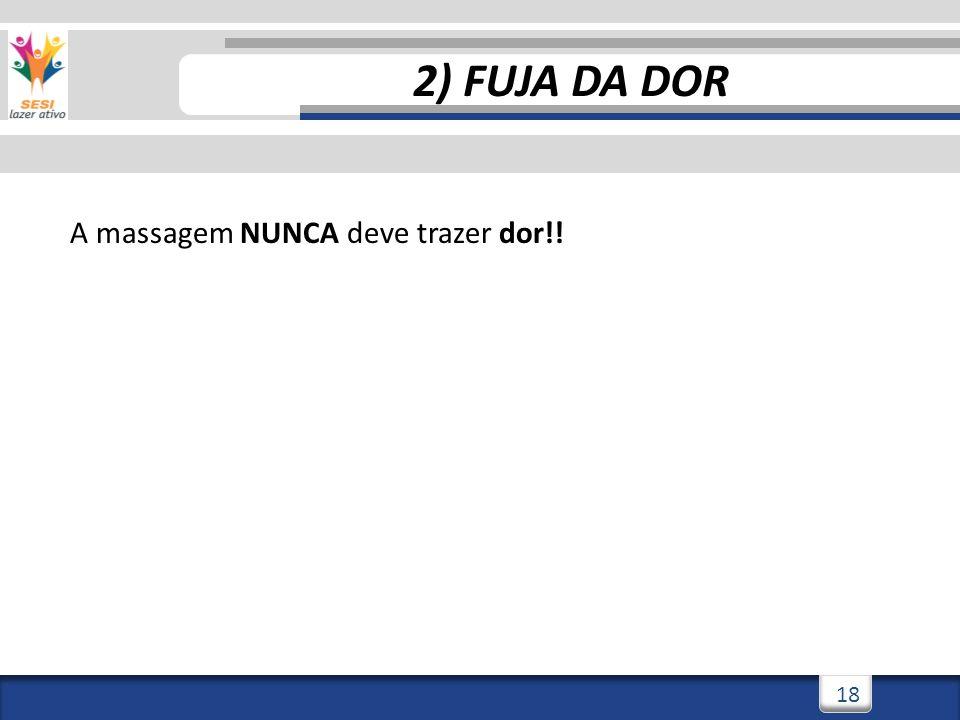 3/3/201418 2) FUJA DA DOR A massagem NUNCA deve trazer dor!!