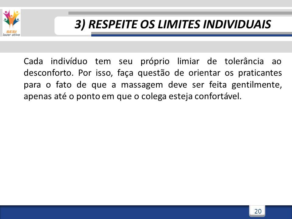3/3/201420 3) RESPEITE OS LIMITES INDIVIDUAIS Cada indivíduo tem seu próprio limiar de tolerância ao desconforto. Por isso, faça questão de orientar o