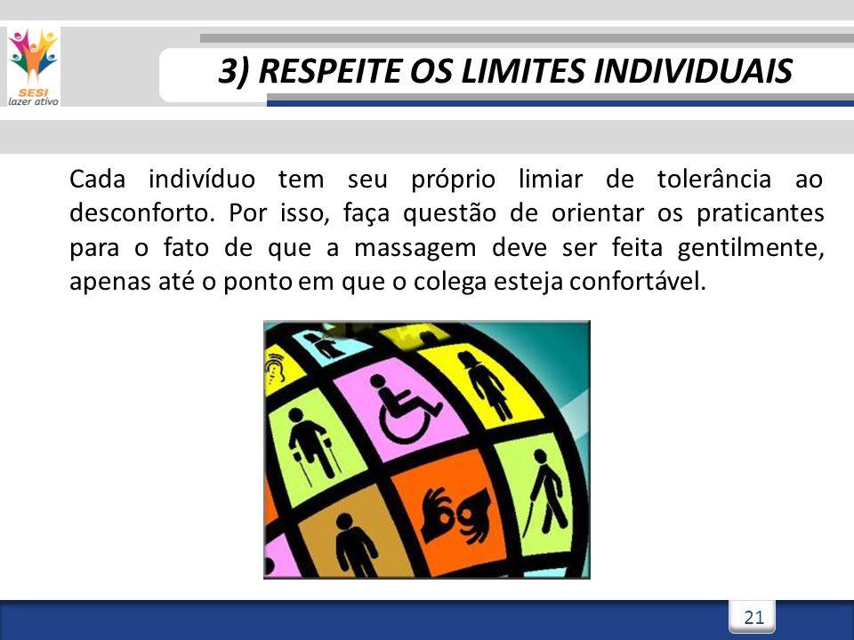 3/3/201421 3) RESPEITE OS LIMITES INDIVIDUAIS Cada indivíduo tem seu próprio limiar de tolerância ao desconforto. Por isso, faça questão de orientar o