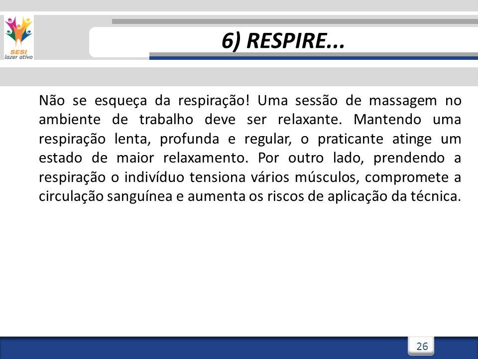 3/3/201426 6) RESPIRE... Não se esqueça da respiração! Uma sessão de massagem no ambiente de trabalho deve ser relaxante. Mantendo uma respiração lent