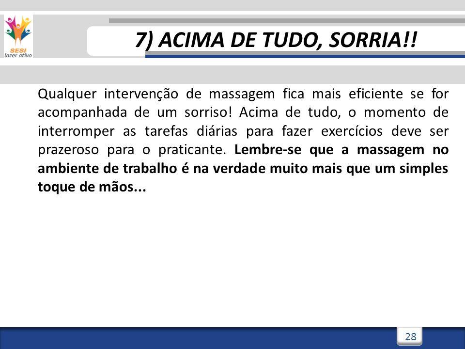 3/3/201428 7) ACIMA DE TUDO, SORRIA!! Qualquer intervenção de massagem fica mais eficiente se for acompanhada de um sorriso! Acima de tudo, o momento