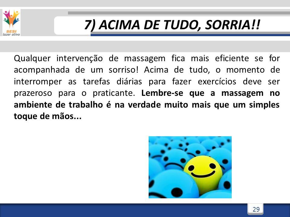 3/3/201429 7) ACIMA DE TUDO, SORRIA!! Qualquer intervenção de massagem fica mais eficiente se for acompanhada de um sorriso! Acima de tudo, o momento