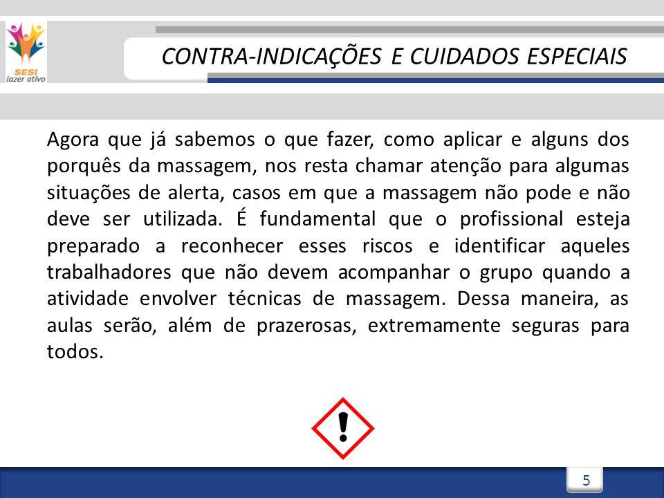3/3/20145 5 Agora que já sabemos o que fazer, como aplicar e alguns dos porquês da massagem, nos resta chamar atenção para algumas situações de alerta