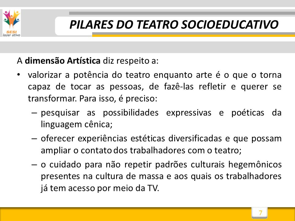 7 A dimensão Artística diz respeito a: valorizar a potência do teatro enquanto arte é o que o torna capaz de tocar as pessoas, de fazê-las refletir e