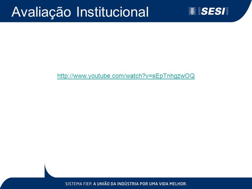 http://www.youtube.com/watch?v=sEpTnhgzwOQ Avaliação Institucional