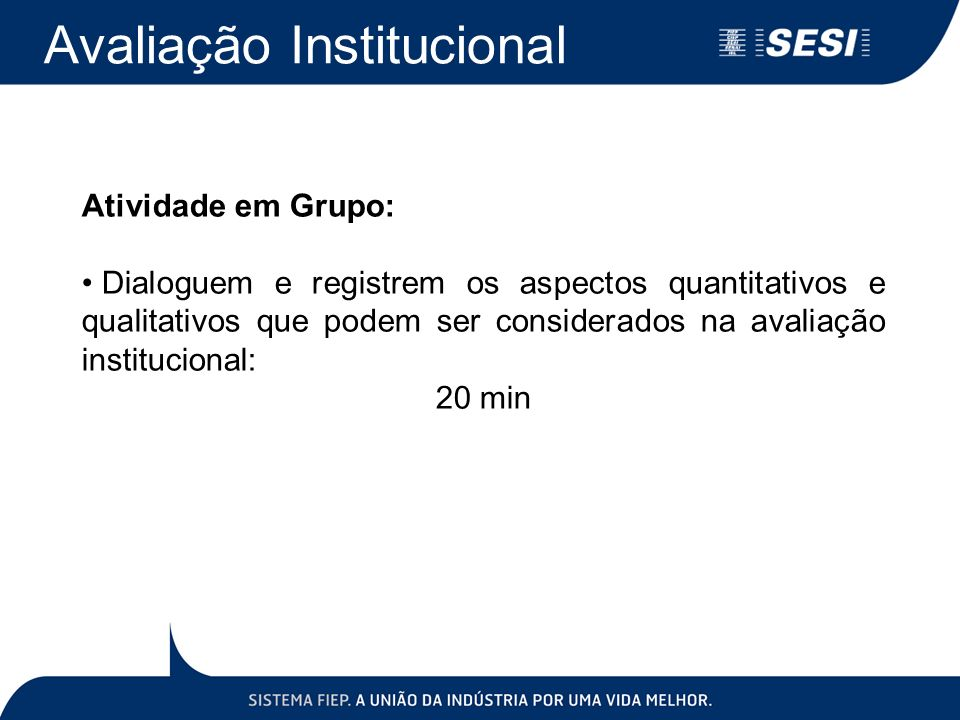 Atividade em Grupo: Dialoguem e registrem os aspectos quantitativos e qualitativos que podem ser considerados na avaliação institucional: 20 min