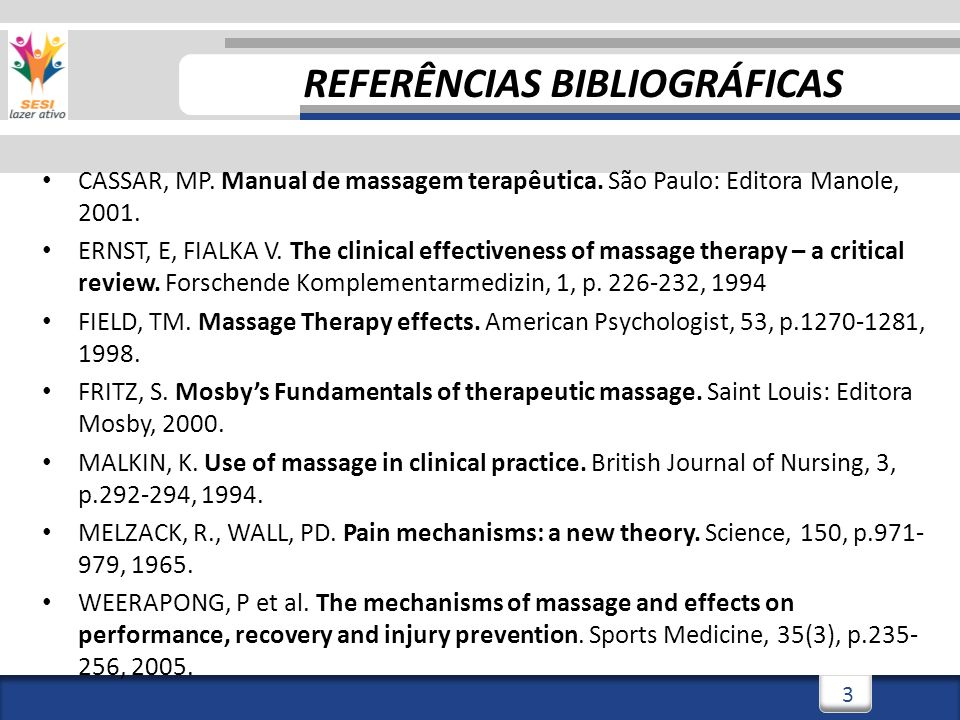 3 CASSAR, MP. Manual de massagem terapêutica. São Paulo: Editora Manole, 2001. ERNST, E, FIALKA V. The clinical effectiveness of massage therapy – a c