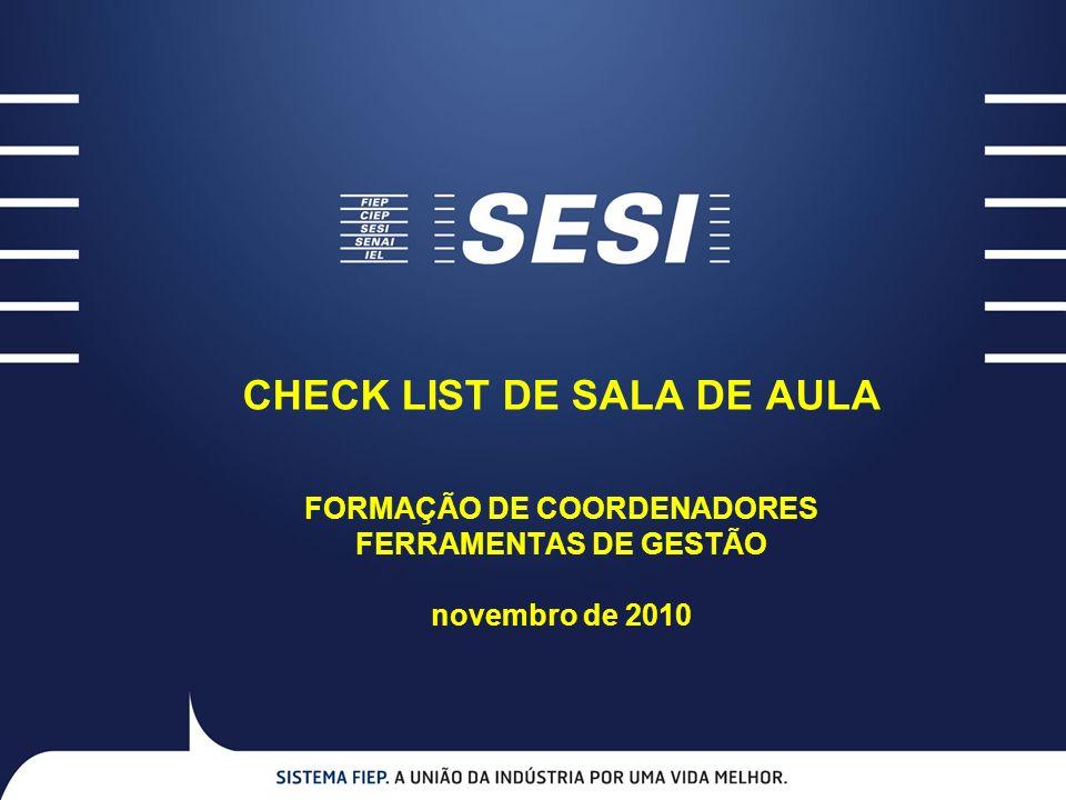 CHECK LIST DE SALA DE AULA FORMAÇÃO DE COORDENADORES FERRAMENTAS DE GESTÃO novembro de 2010