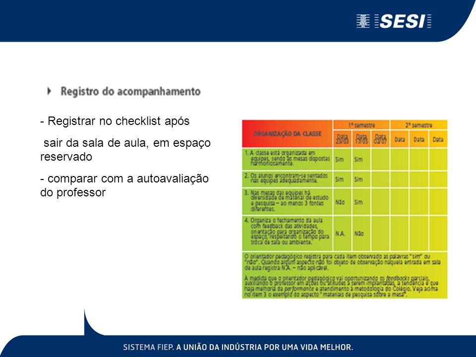 - Registrar no checklist após sair da sala de aula, em espaço reservado - comparar com a autoavaliação do professor