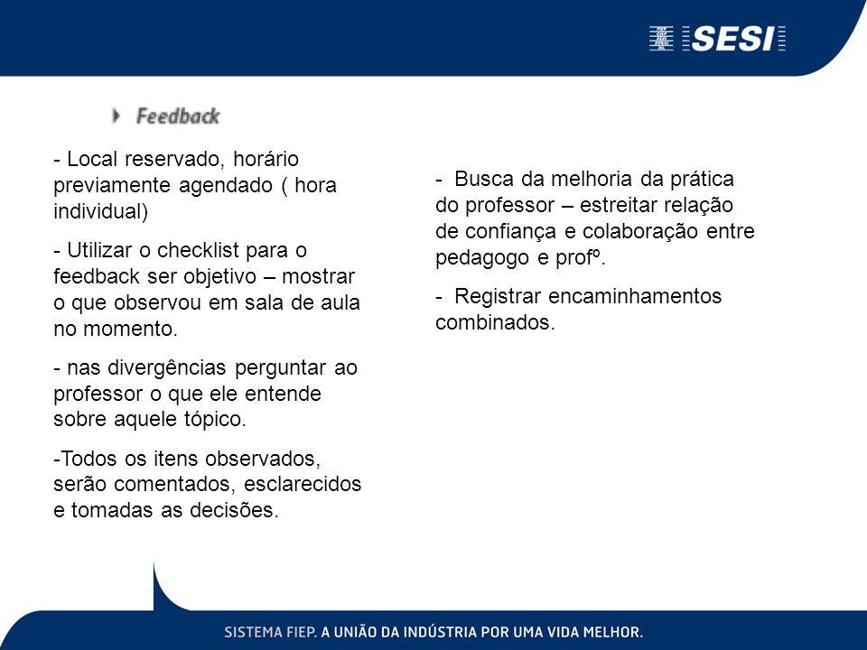 - Local reservado, horário previamente agendado ( hora individual) - Utilizar o checklist para o feedback ser objetivo – mostrar o que observou em sal