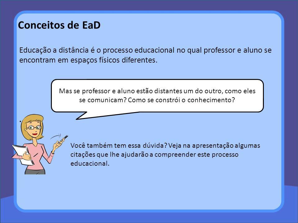 Educação a distância é o processo educacional no qual professor e aluno se encontram em espaços físicos diferentes..