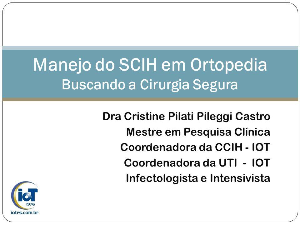 Dra Cristine Pilati Pileggi Castro Mestre em Pesquisa Clínica Coordenadora da CCIH - IOT Coordenadora da UTI - IOT Infectologista e Intensivista Manej