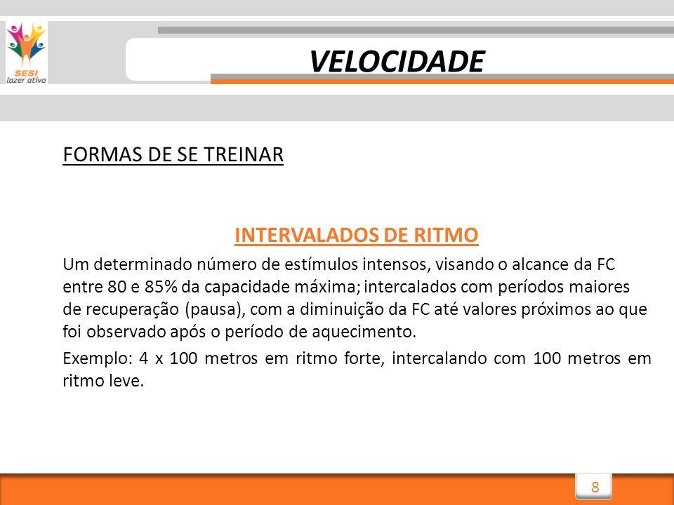 8 FORMAS DE SE TREINAR INTERVALADOS DE RITMO Um determinado número de estímulos intensos, visando o alcance da FC entre 80 e 85% da capacidade máxima;