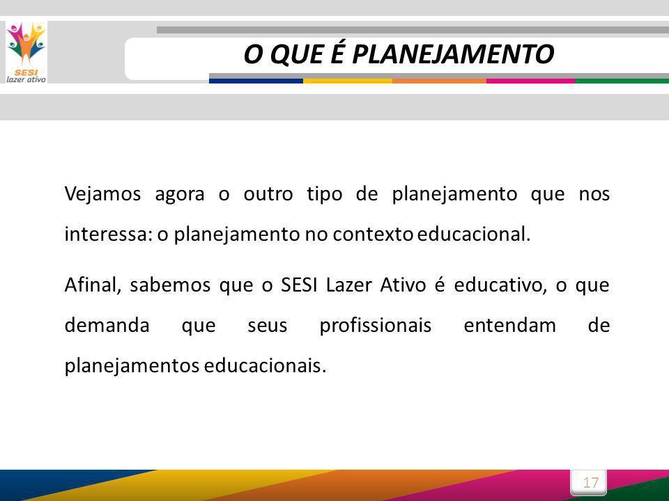17 Vejamos agora o outro tipo de planejamento que nos interessa: o planejamento no contexto educacional.