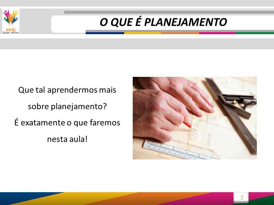 4 Começamos por uma definição básica de planejamento.