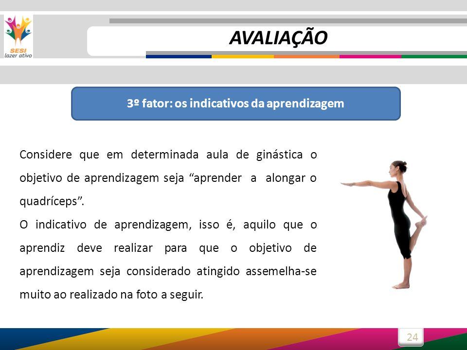 24 Considere que em determinada aula de ginástica o objetivo de aprendizagem seja aprender a alongar o quadríceps. O indicativo de aprendizagem, isso