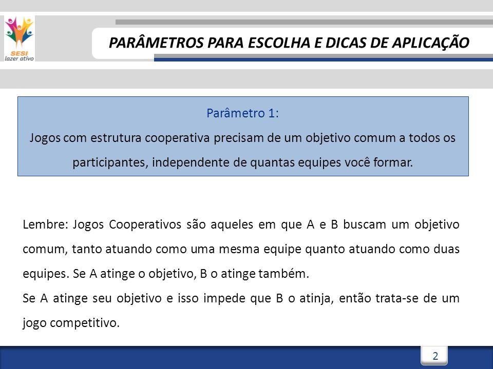 2 Parâmetro 1: Jogos com estrutura cooperativa precisam de um objetivo comum a todos os participantes, independente de quantas equipes você formar.