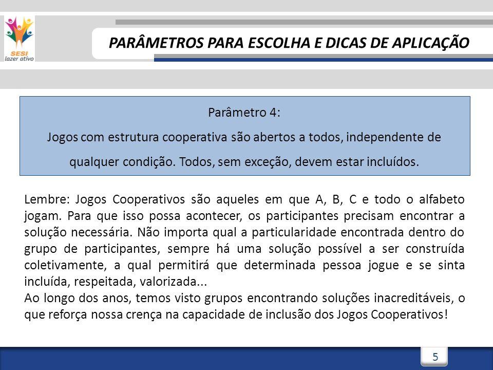 5 Parâmetro 4: Jogos com estrutura cooperativa são abertos a todos, independente de qualquer condição.