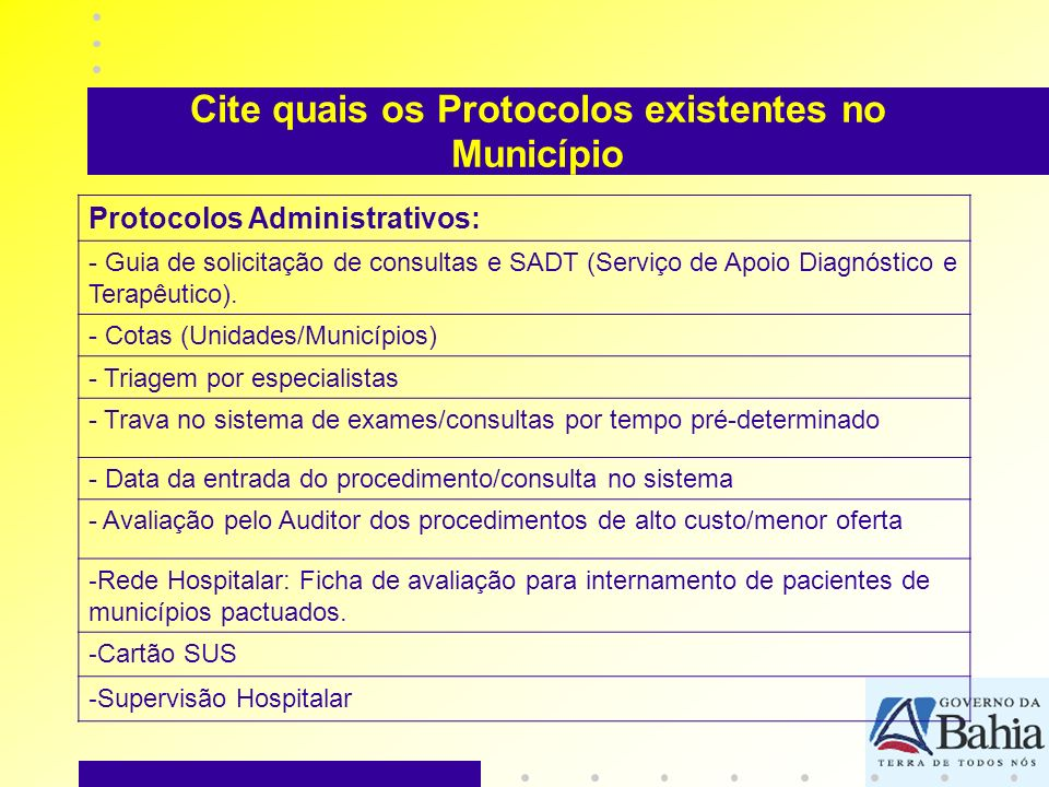 Cite quais os Protocolos existentes no Município Protocolos Administrativos: - Guia de solicitação de consultas e SADT (Serviço de Apoio Diagnóstico e