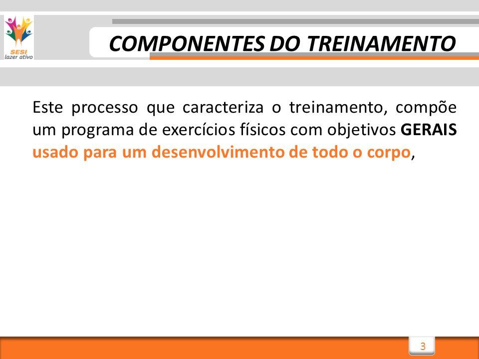 4 Este processo que caracteriza o treinamento, compõe um programa de exercícios físicos com objetivos GERAIS usado para um desenvolvimento de todo o corpo, ou ESPECÍFICOS COMPONENTES DO TREINAMENTO