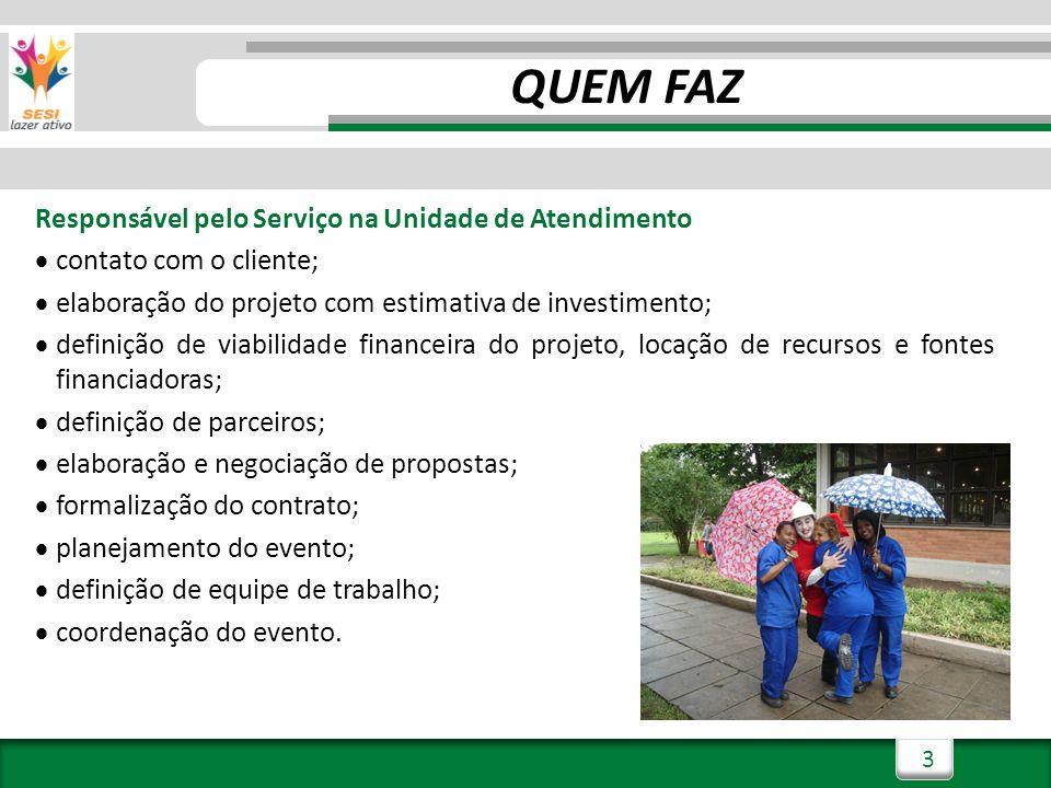 3 Responsável pelo Serviço na Unidade de Atendimento contato com o cliente; elaboração do projeto com estimativa de investimento; definição de viabili